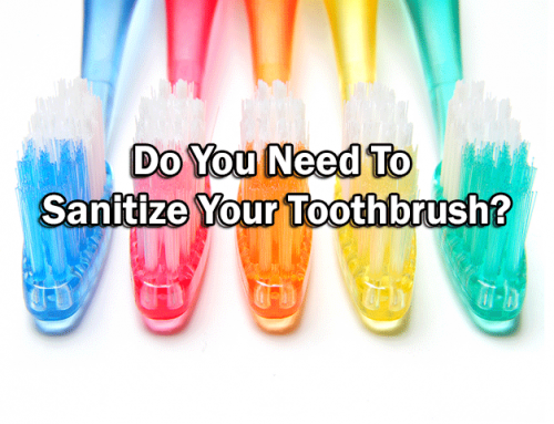 Do You Need To Sanitize Your Toothbrush?
