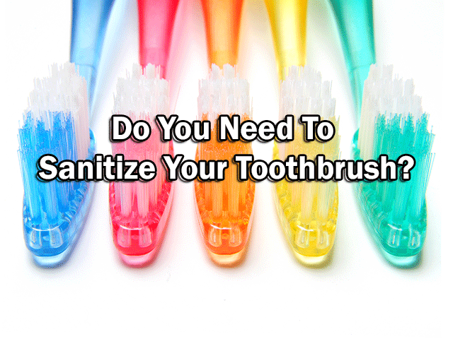 Do You Need To Sanitize Your Toothbrush Florida